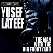 Play & Download The Man With The Big Frontyard by Yusef Lateef | Napster
