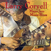 Play & Download Major Jazz Minor Blues by Larry Coryell | Napster
