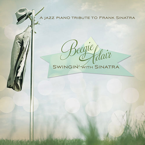 Play & Download Swingin' With Sinatra by Beegie Adair | Napster