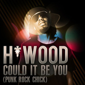 Play & Download Could It Be You (Punk Rock Chick) by H-Wood | Napster