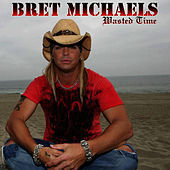 Play & Download Wasted Time by Bret Michaels | Napster