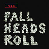 Play & Download Fall Heads Roll by The Fall | Napster