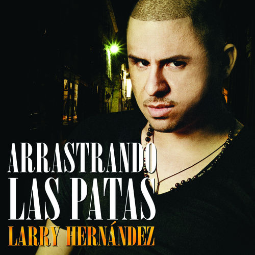 Play & Download Arrastrando Las Patas by Larry Hernández | Napster