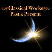 Classical Works - Past & Present by Various Artists