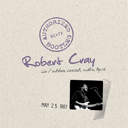Play & Download Authorized Bootleg - Live, Outdoor Concert, Austin, Texas, 5/25/87 by Robert Cray | Napster
