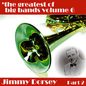 Greatest Of Big Bands Vol 6 - Jimmy Dorsey - Part 2 by Jimmy Dorsey