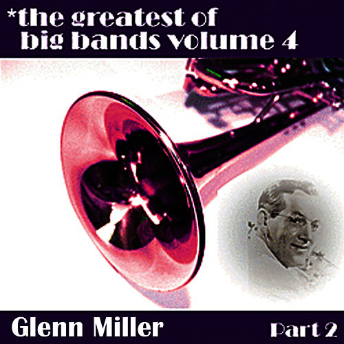 Play & Download Greatest Of Big Bands Vol 4 - Glen Miller Part 2 by Glenn Miller | Napster