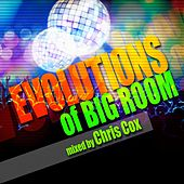 Play & Download Evolutions of Big Room Mixed by Chris Cox by Various Artists | Napster