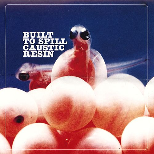 Built To Spill / Caustic Resin - EP by Built To Spill