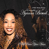 Play & Download I Will Praise Your Name by Evangelist Ayanna Bereal | Napster