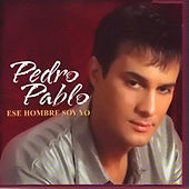 Play & Download Ese Hombre Soy Yo by Pedro Pablo | Napster