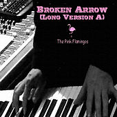 Play & Download Broken Arrow (Long Version A) by The Pink Flamingos | Napster