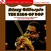 Play & Download The King Of Bop - From The Archives (Digitally Remastered) by Dizzy Gillespie | Napster