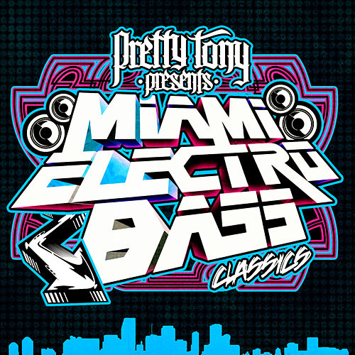 Play & Download Pretty Tony Presents Miami Electro Bass Classics (Digitally Remastered) by Various Artists | Napster