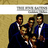 Golden Oldies [The Five Satins] (Digitally Remastered) by The Five Satins