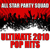 Ultimate 2010 Pop Hits by All Star Party Squad