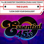 I'll Be Sweeter Tomorrow (Than I Was Today) (Digital 45) - Single by The O'Jays
