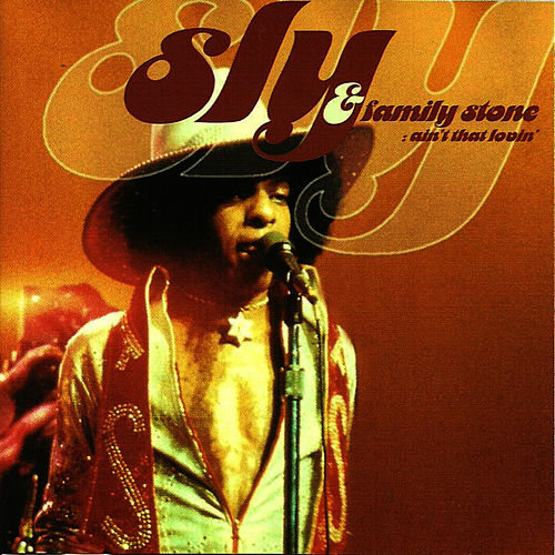 Ain't That Lovin' by Sly & the Family Stone