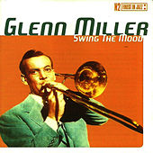 Play & Download Swing the Mood by Glenn Miller | Napster