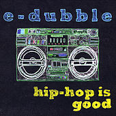 Play & Download Hip-Hop Is Good by E-Dubble | Napster