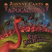 Rise of The Pink Flamingos by Johnny Cakes and the Four Horsemen of the Apocalypso