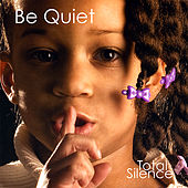 Play & Download Be Quiet by Total Silence | Napster