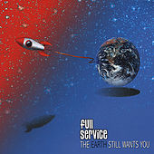 Play & Download The Earth Still Wants You by Full Service | Napster