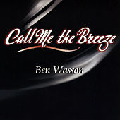 Play & Download Call Me The Breeze by Ben Wasson | Napster