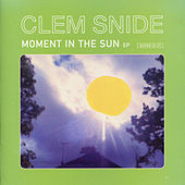 Play & Download Moment In The Sun by Clem Snide | Napster
