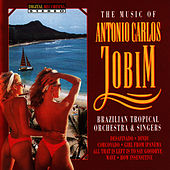 The Music of Antonio Carlos Jobim by Brazilian Tropical Orchestra