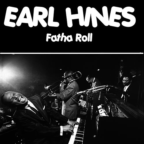 Play & Download Fatha Roll by Earl Fatha Hines | Napster
