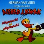 Singt & erzählt Alfred J.Kwak - Abgemacht ist abgemacht by Herman Van Veen