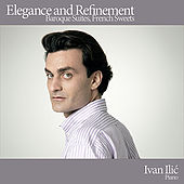 Play & Download Elegance and Refinement - Baroque Suites, French Sweets by Ivan Ilic | Napster
