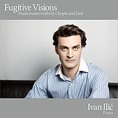 Play & Download Fugitive Visions - Piano Masterworks by Chopin and Liszt by Ivan Ilic | Napster