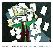 Play & Download Fantasick Impossibliss by The Most Serene Republic | Napster