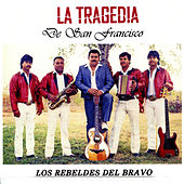 Play & Download La Tragedia de San Francisco by Los Rebeldes del Bravo | Napster