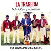 La Tragedia de San Francisco by Los Rebeldes del Bravo