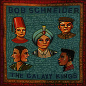 Play & Download The Galaxy Kings by Bob Schneider | Napster