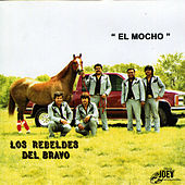 Play & Download El Mocho by Los Rebeldes del Bravo | Napster