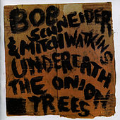 Play & Download Underneath The Onion Trees by Bob Schneider | Napster