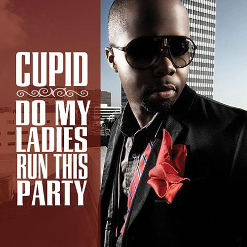 Do My Ladies Run This Party - Single by Cupid