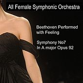 Play & Download Beethoven Performed With Feeling: Symphony No. 7 in A Major by All Female Symphonic Orchestra | Napster