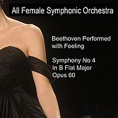 Play & Download Beethoven Performed With Feeling: Symphony No. 4 in B-Flat Major by All Female Symphonic Orchestra | Napster