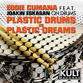 Play & Download Plastic Dreams VS Plastic Drums (Plastic Drums Part 2) [feat. Joakin Eskasan] - EP by Eddie Cumana | Napster