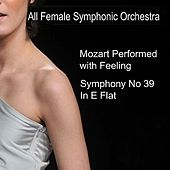 Play & Download Mozart Performed With Feeling: Symphony No. 39 in E-Flat Major, K. 543 by All Female Symphonic Orchestra | Napster