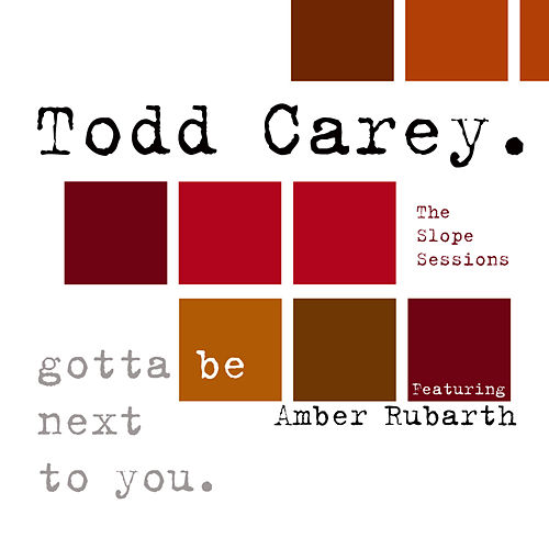 Gotta Be Next To You (featuring Amber Rubarth) by Todd Carey