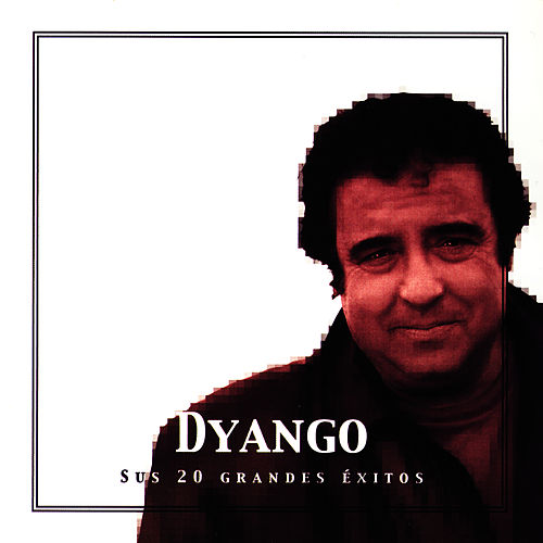 Dyango Sus 20 Grandes Éxitos (The Best Of Dyango) by Dyango