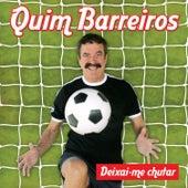 Play & Download Deixai-me chutar by Quim Barreiros | Napster