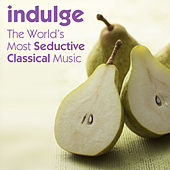 Indulge: The Worlds Most Seductive Classical Music by Various Artists