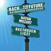 Play & Download Bach…To The Future: Keyboard Concertos by Various Artists | Napster